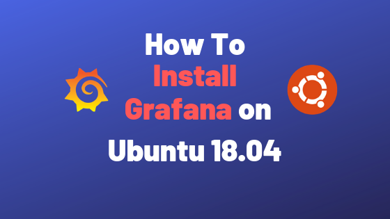 How To Install Grafana on Ubuntu 18 04 – devconnected