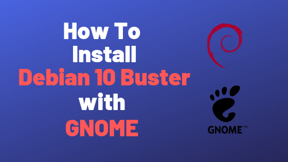 How To Install and Configure Debian 10 Buster with GNOME