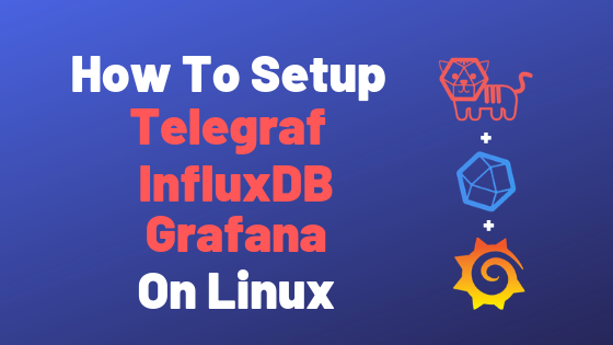 How To Setup Telegraf InfluxDB and Grafana on Linux