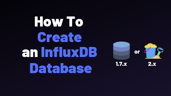 How To Create a Database on InfluxDB 1 7 & 2 0 – devconnected
